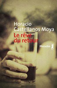 Le-rêve-du-retour-Horacio-Castellanos-Moya