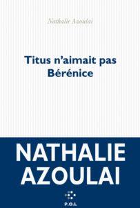 Titus-n-aimait-pas-Bérénice-Nathalie-Azoulai